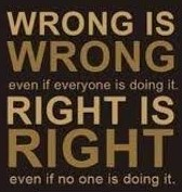 wrong is wrong even if everyone is doing it 1